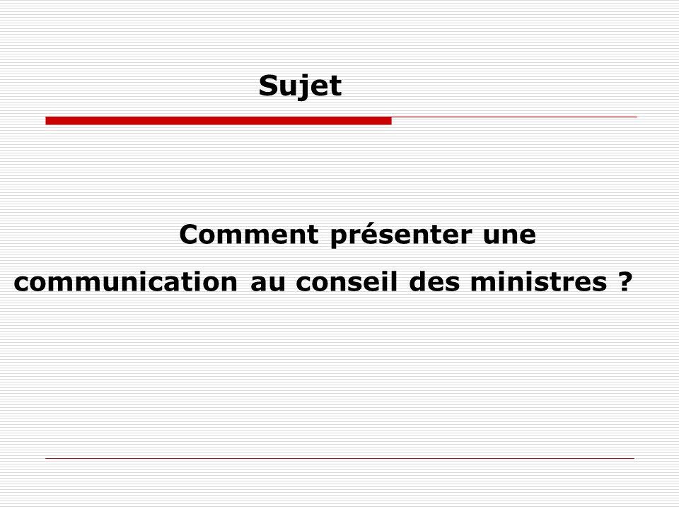 Comment présenter une communication au conseil des ministres