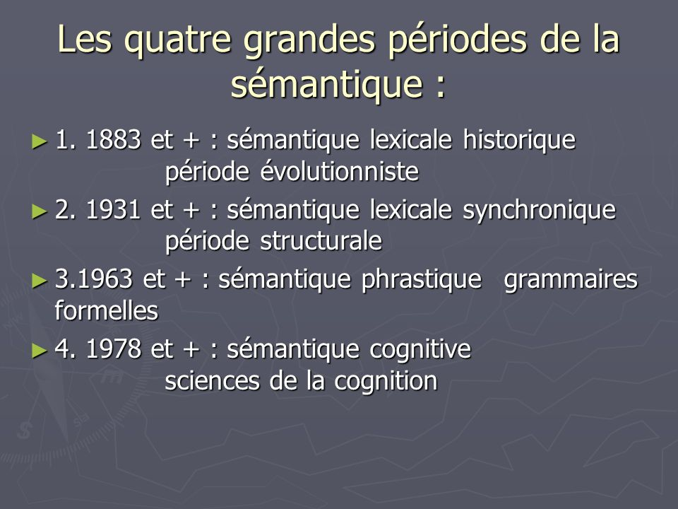 Les quatre grandes périodes de la sémantique :