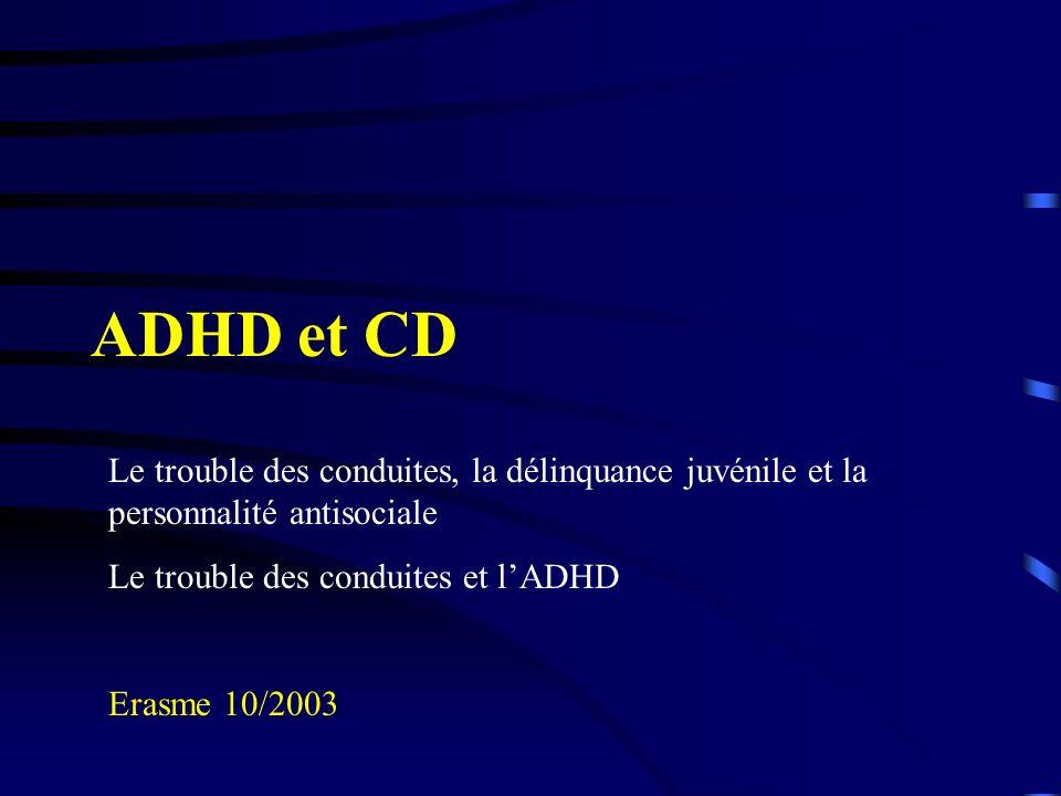 ADHD et CD Le trouble des conduites, la délinquance juvénile et la personnalité antisociale. Le trouble des conduites et l'ADHD.