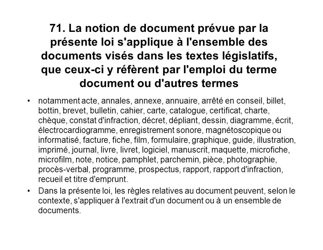 71. La notion de document prévue par la présente loi s applique à l ensemble des documents visés dans les textes législatifs, que ceux-ci y réfèrent par l emploi du terme document ou d autres termes