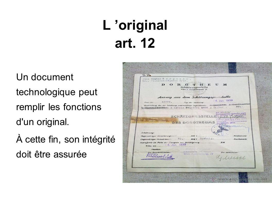 L 'original art. 12 Un document technologique peut remplir les fonctions d un original. À cette fin, son intégrité doit être assurée.