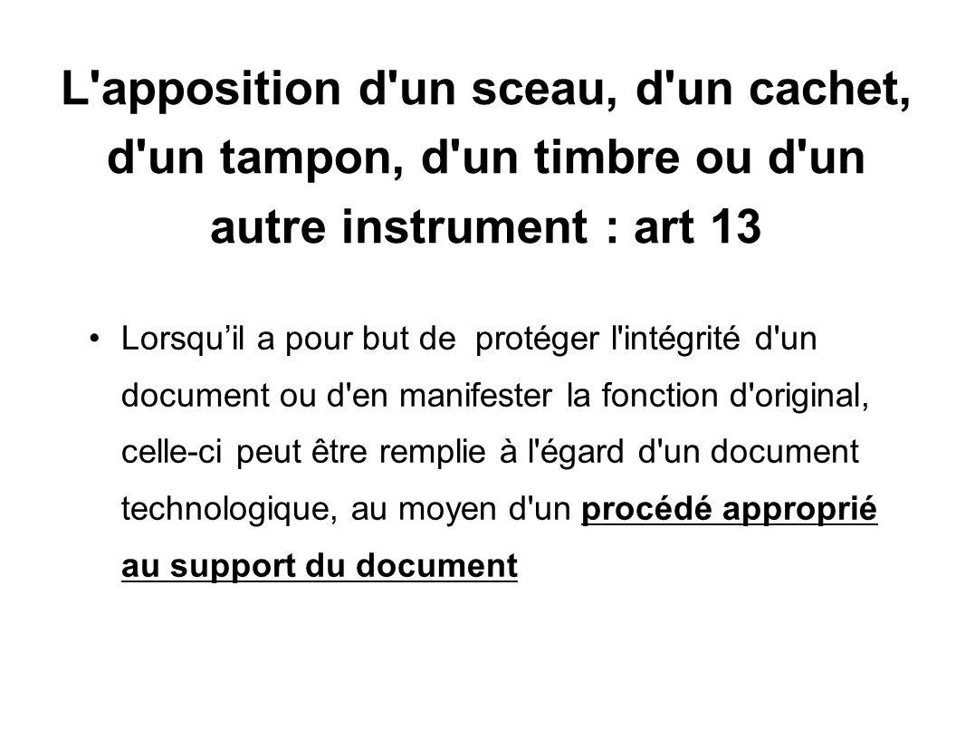 L apposition d un sceau, d un cachet, d un tampon, d un timbre ou d un autre instrument : art 13