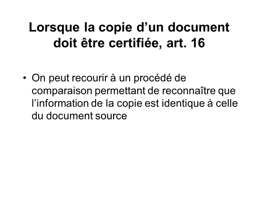 Lorsque la copie d'un document doit être certifiée, art. 16