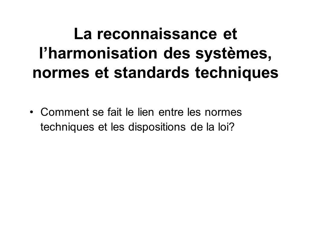 La reconnaissance et l'harmonisation des systèmes, normes et standards techniques