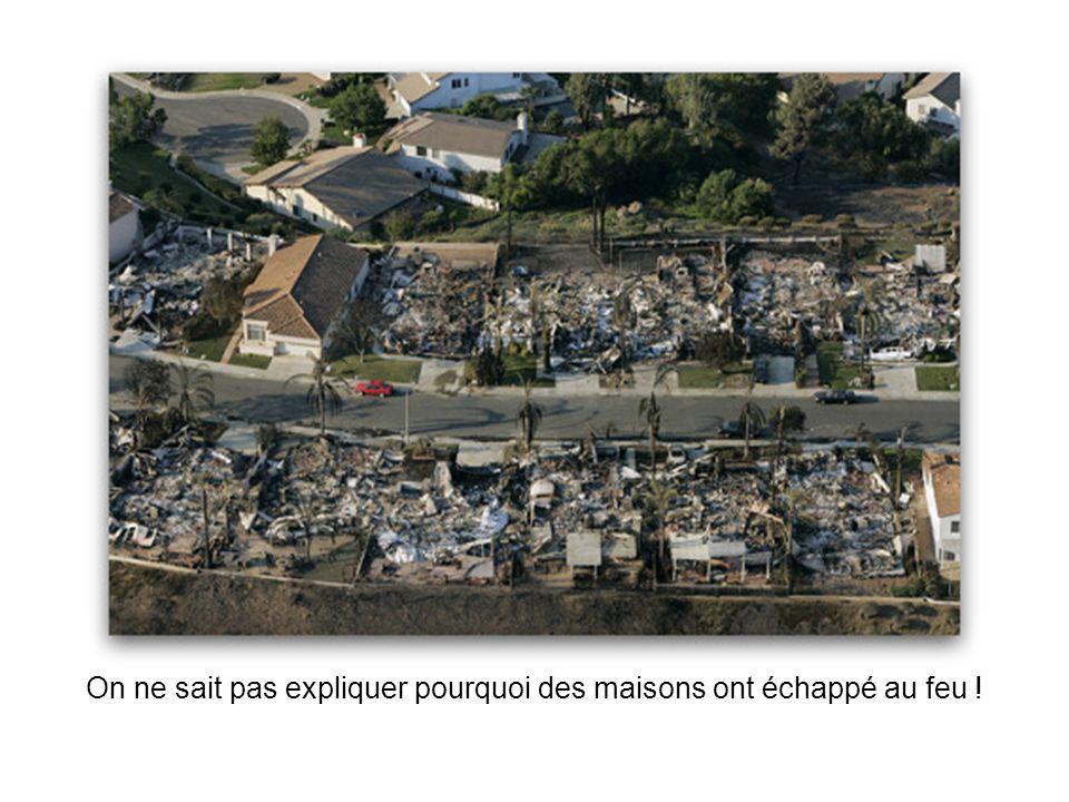 On ne sait pas expliquer pourquoi des maisons ont échappé au feu !