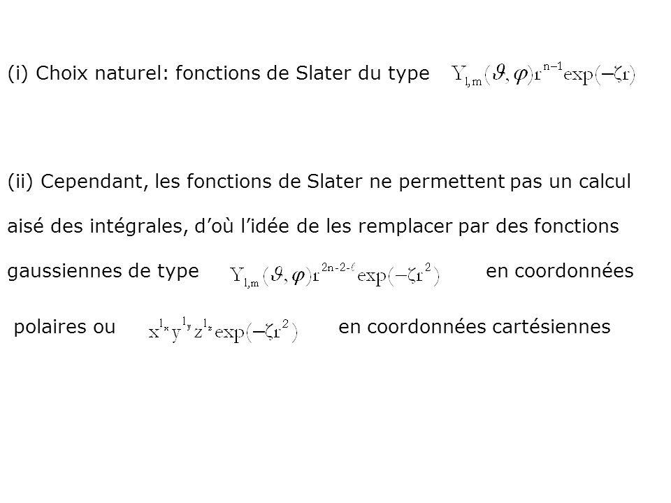 (i) Choix naturel: fonctions de Slater du type