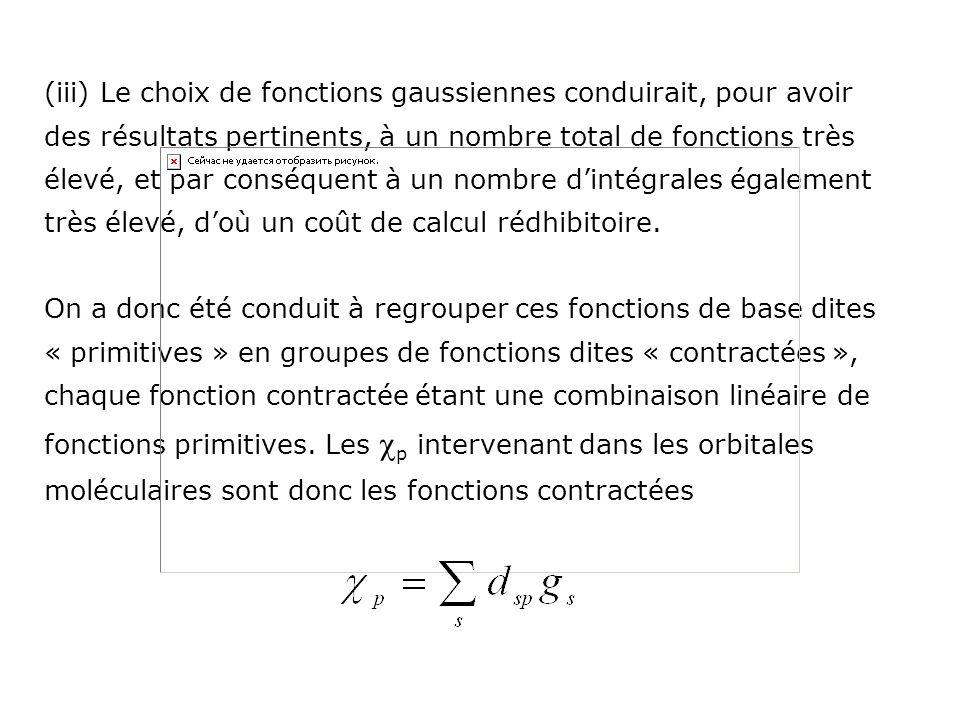 (iii) Le choix de fonctions gaussiennes conduirait, pour avoir des résultats pertinents, à un nombre total de fonctions très élevé, et par conséquent à un nombre d'intégrales également très élevé, d'où un coût de calcul rédhibitoire.