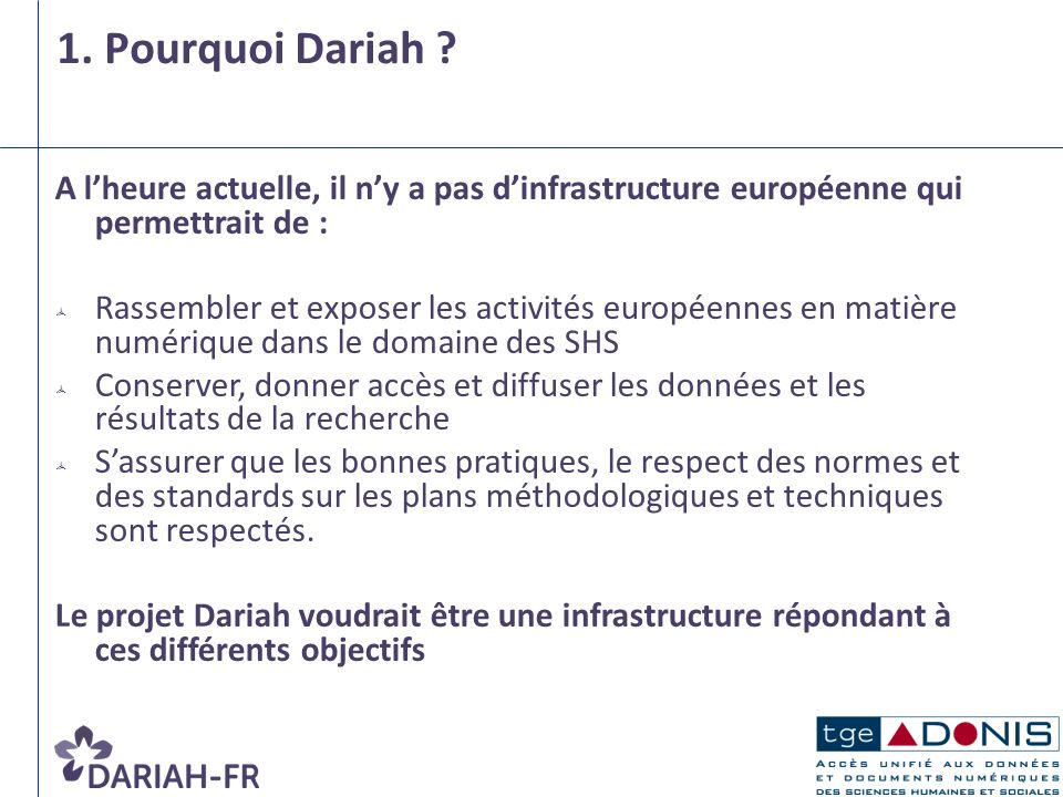 3 1. Pourquoi Dariah A l'heure actuelle, il n'y a pas d'infrastructure européenne qui permettrait de :