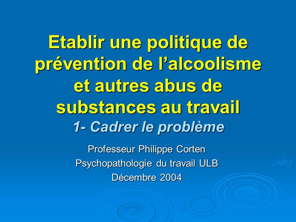 Etablir une politique de prévention de l'alcoolisme et autres abus de substances au travail 1- Cadrer le problème