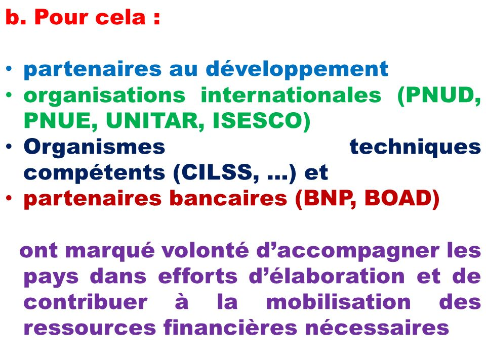 b. Pour cela : partenaires au développement. organisations internationales (PNUD, PNUE, UNITAR, ISESCO)
