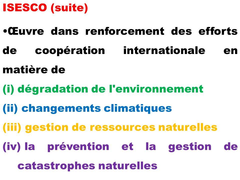ISESCO (suite) Œuvre dans renforcement des efforts de coopération internationale en matière de. dégradation de l environnement.