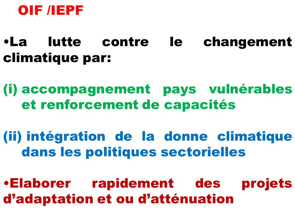 OIF /IEPF La lutte contre le changement climatique par: accompagnement pays vulnérables et renforcement de capacités.
