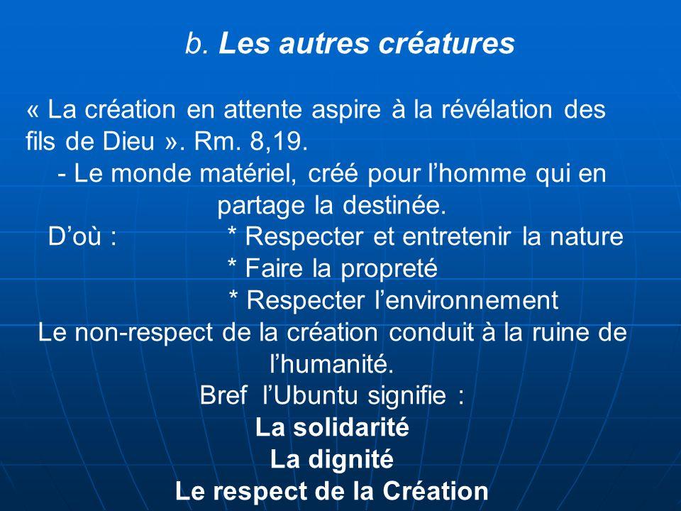 b. Les autres créatures « La création en attente aspire à la révélation des fils de Dieu ». Rm. 8,19.