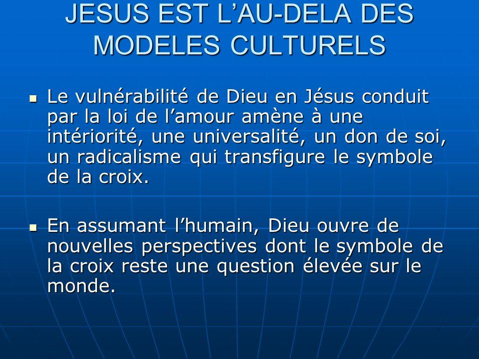JESUS EST L'AU-DELA DES MODELES CULTURELS