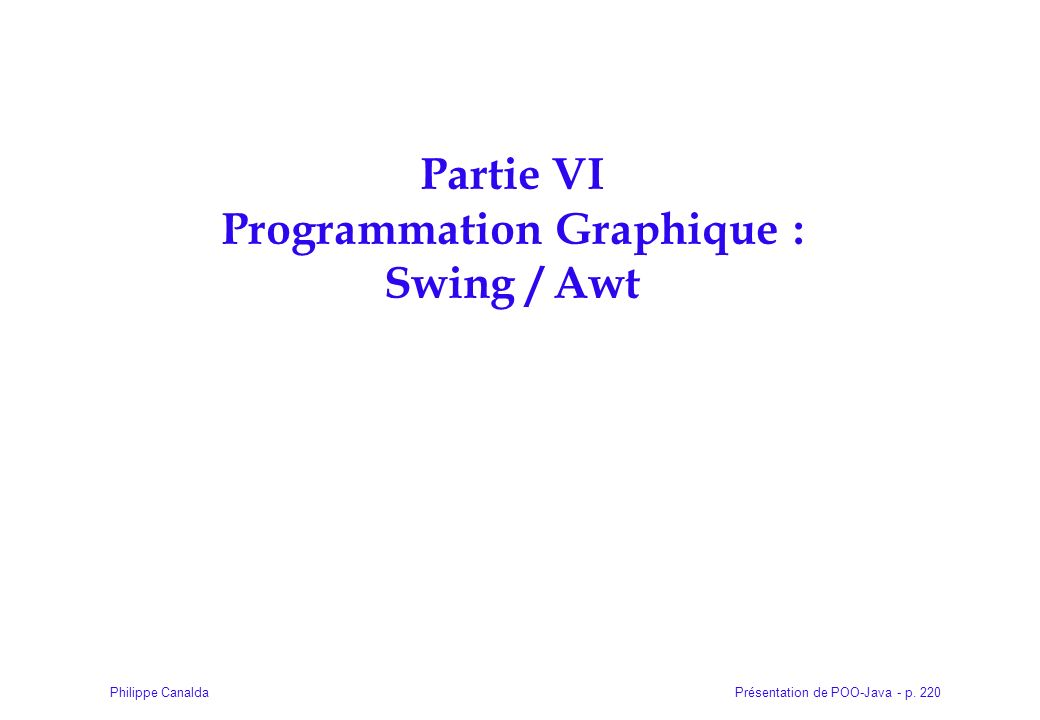Partie VI Programmation Graphique : Swing / Awt