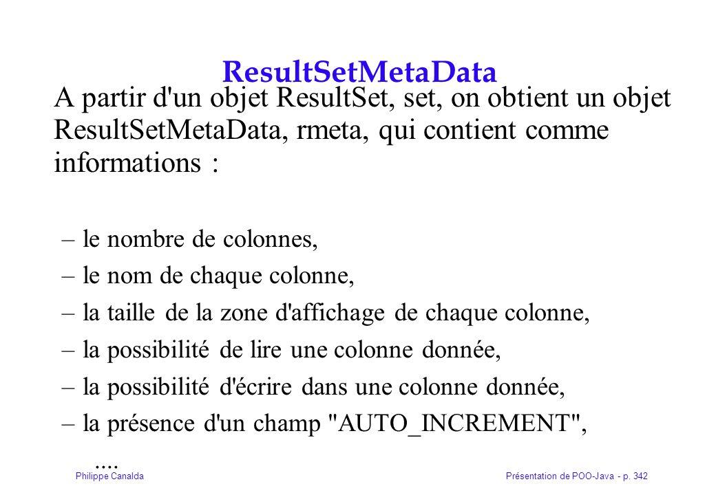 ResultSetMetaData A partir d un objet ResultSet, set, on obtient un objet ResultSetMetaData, rmeta, qui contient comme informations :