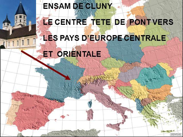 ENSAM DE CLUNY LE CENTRE TETE DE PONT VERS LES PAYS D'EUROPE CENTRALE ET ORIENTALE