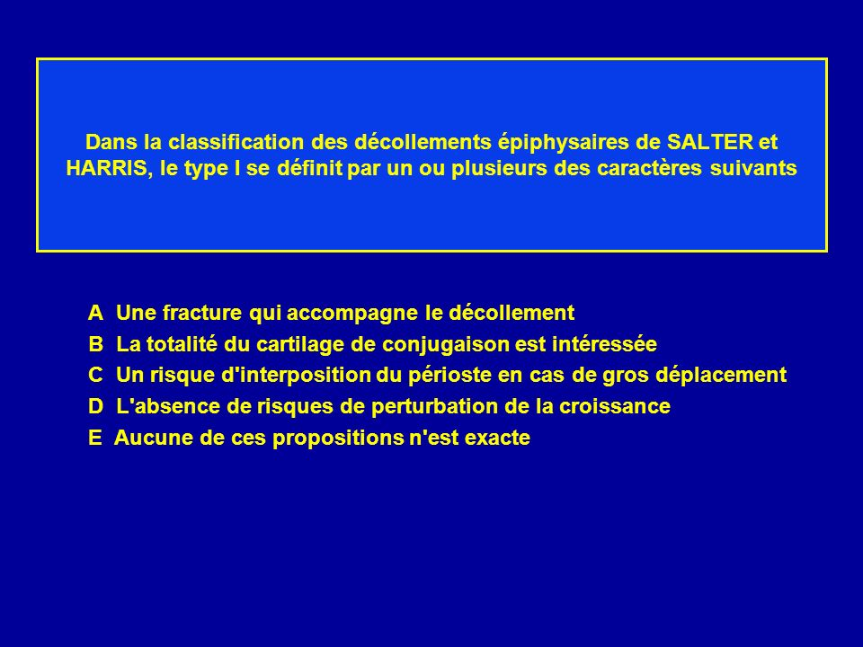 Dans la classification des décollements épiphysaires de SALTER et HARRIS, le type I se définit par un ou plusieurs des caractères suivants