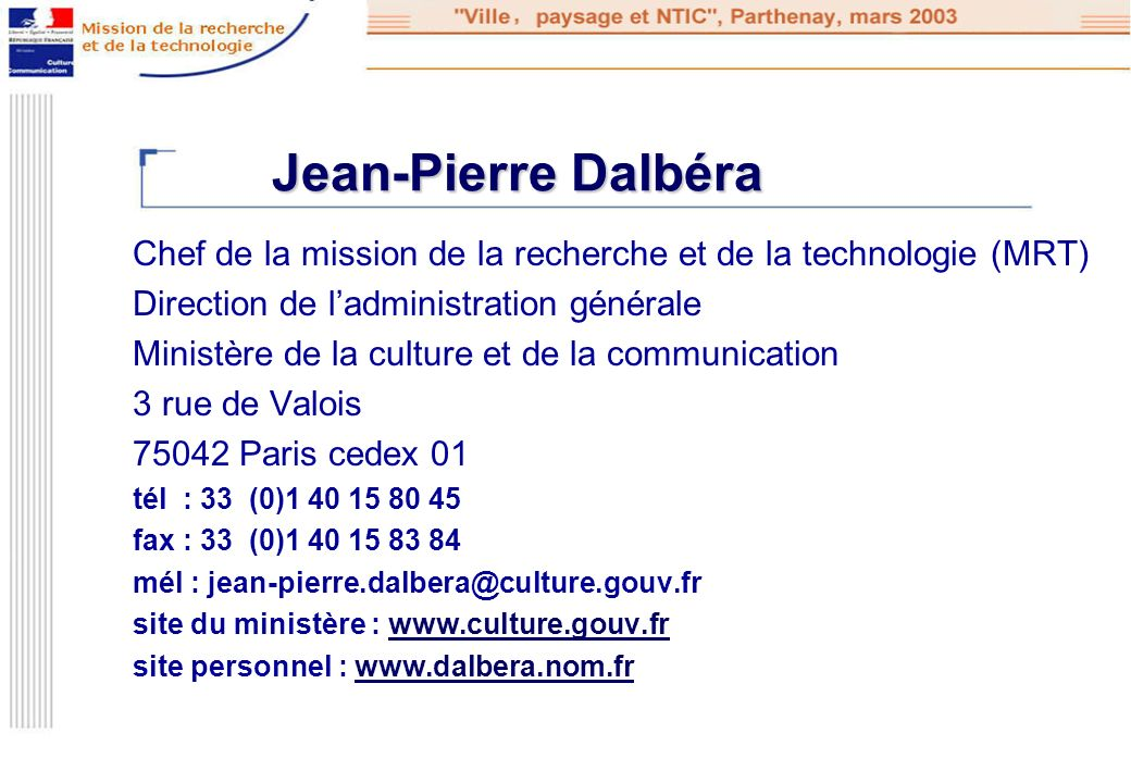 Jean-Pierre Dalbéra Chef de la mission de la recherche et de la technologie (MRT) Direction de l'administration générale.