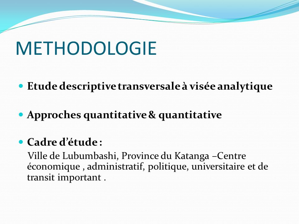 METHODOLOGIE Etude descriptive transversale à visée analytique