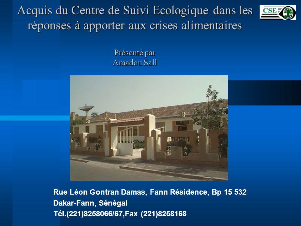 Acquis du Centre de Suivi Ecologique dans les réponses à apporter aux crises alimentaires Présenté par Amadou Sall