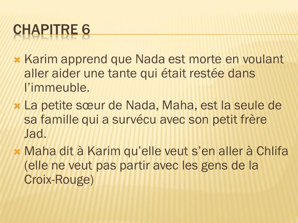 Chapitre 6 Karim apprend que Nada est morte en voulant aller aider une tante qui était restée dans l'immeuble.