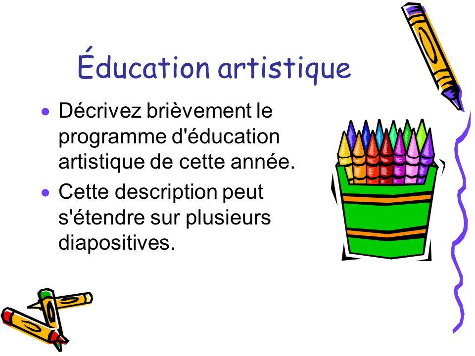 Éducation artistique Décrivez brièvement le programme d éducation artistique de cette année.