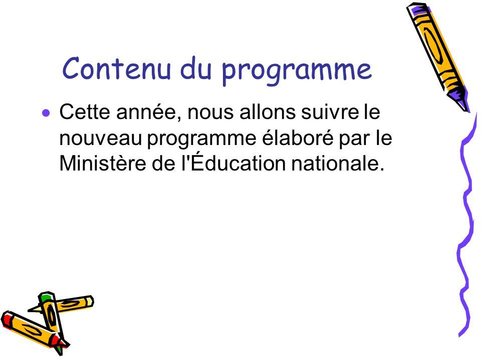 Contenu du programme Cette année, nous allons suivre le nouveau programme élaboré par le Ministère de l Éducation nationale.