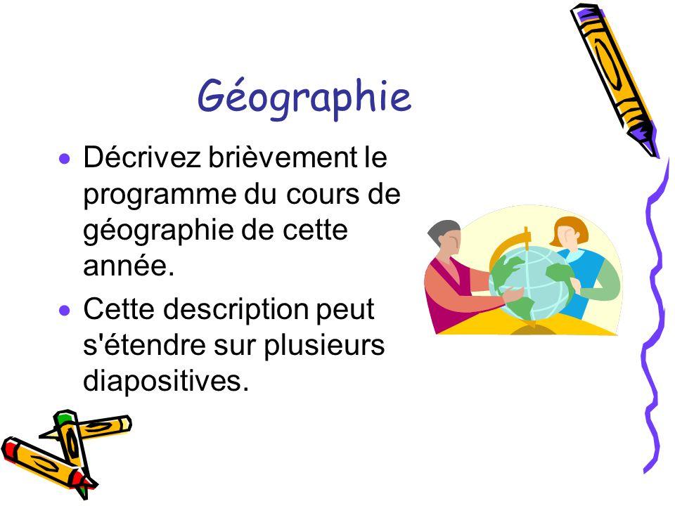 Géographie Décrivez brièvement le programme du cours de géographie de cette année.