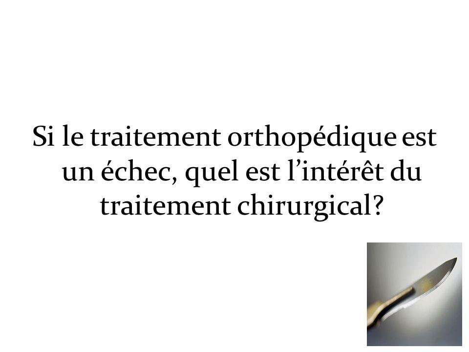 Si le traitement orthopédique est un échec, quel est l'intérêt du traitement chirurgical