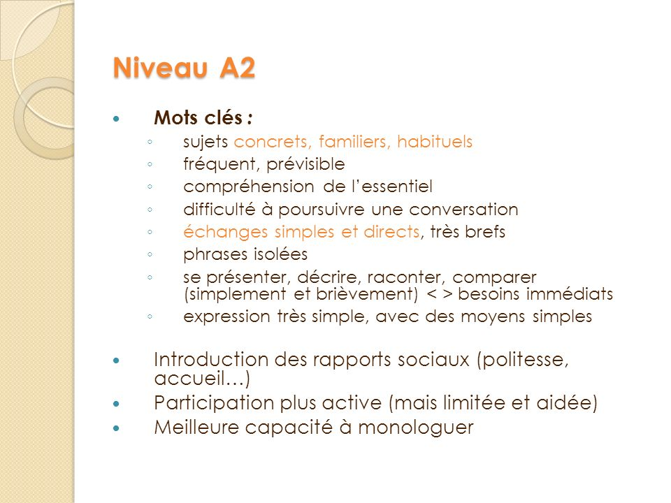 Niveau A2 Mots clés : sujets concrets, familiers, habituels. fréquent, prévisible. compréhension de l'essentiel.
