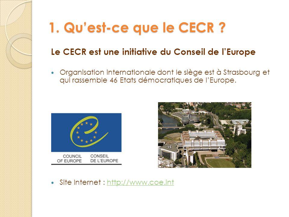 1. Qu'est-ce que le CECR Le CECR est une initiative du Conseil de l'Europe.