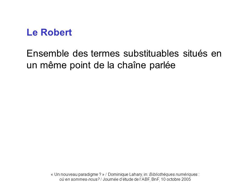 Le RobertEnsemble des termes substituables situés en un même point de la chaîne parlée.
