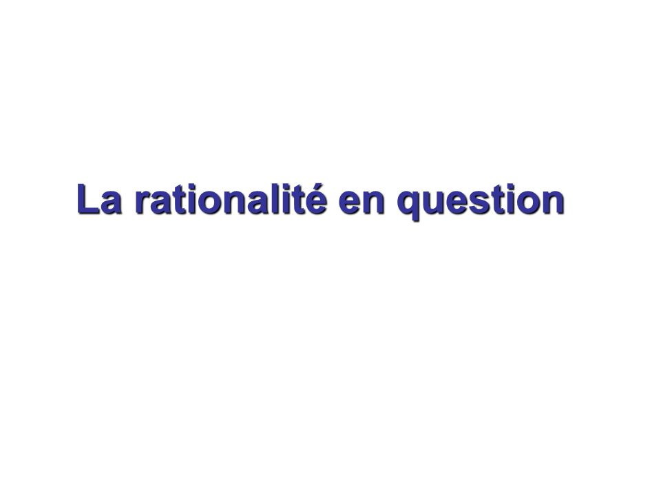 La rationalité en question