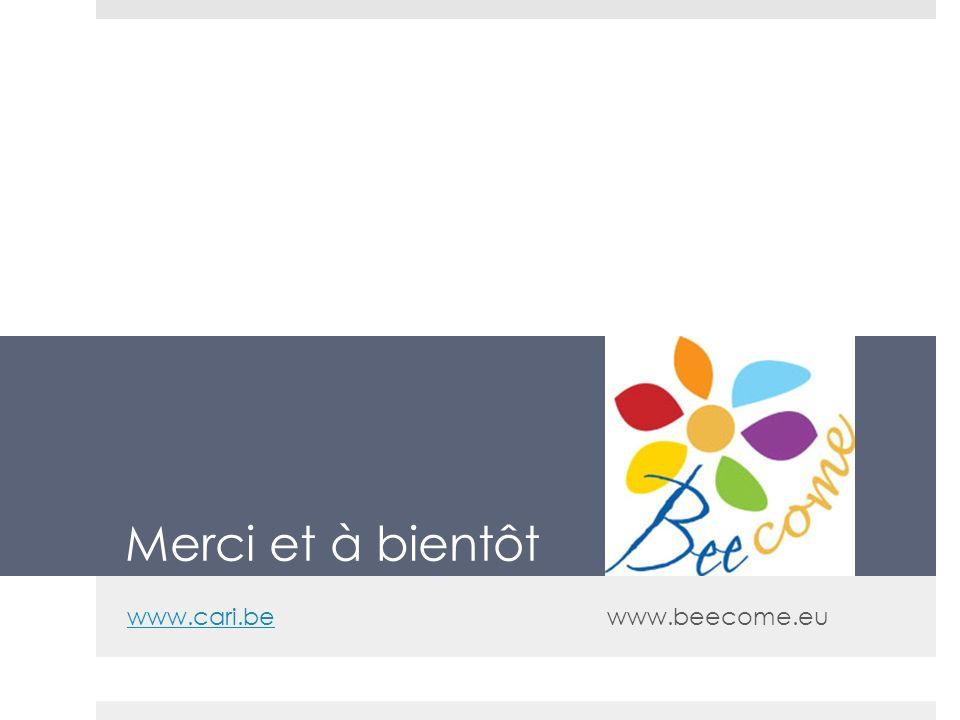 Merci et à bientôt www.cari.be www.beecome.eu