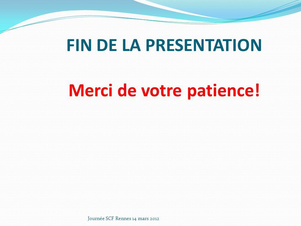 FIN DE LA PRESENTATION Merci de votre patience!