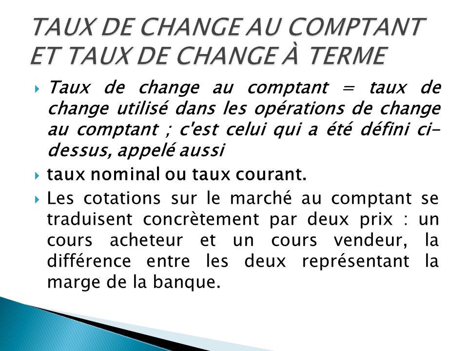 TAUX DE CHANGE AU COMPTANT ET TAUX DE CHANGE À TERME