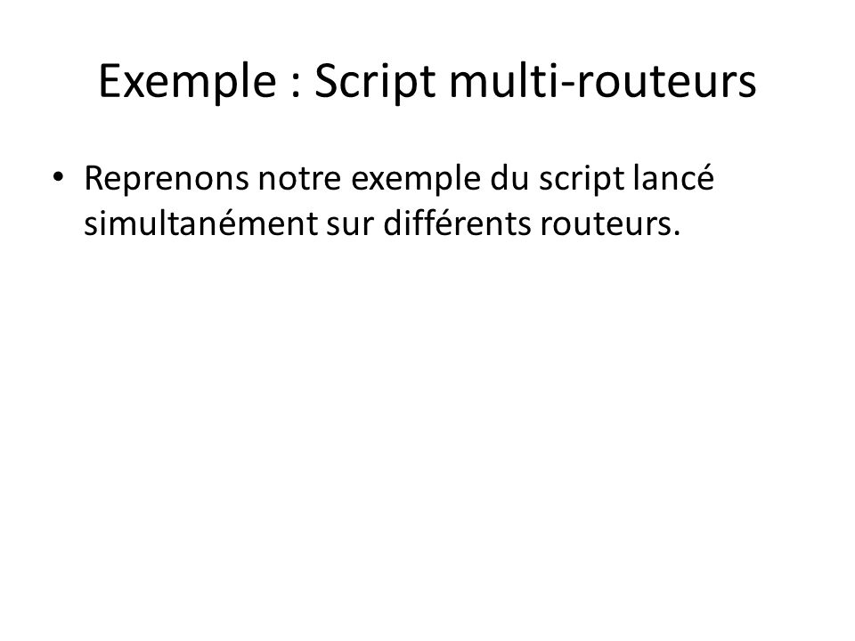 Exemple : Script multi-routeurs