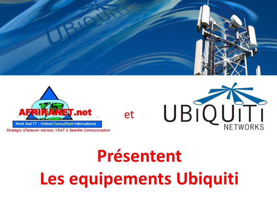 Présentent Les equipements Ubiquiti