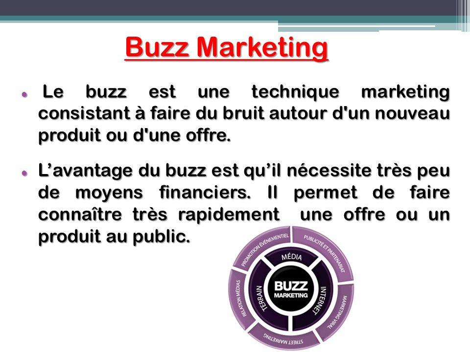 Buzz Marketing Le buzz est une technique marketing consistant à faire du bruit autour d un nouveau produit ou d une offre.