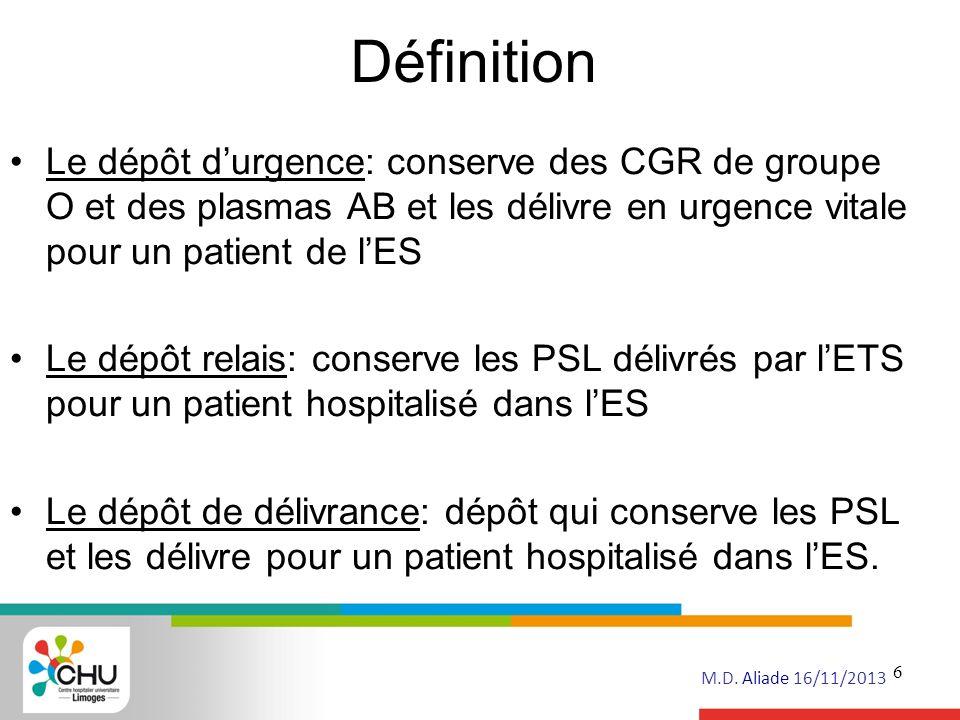 Définition Le dépôt d'urgence: conserve des CGR de groupe O et des plasmas AB et les délivre en urgence vitale pour un patient de l'ES.