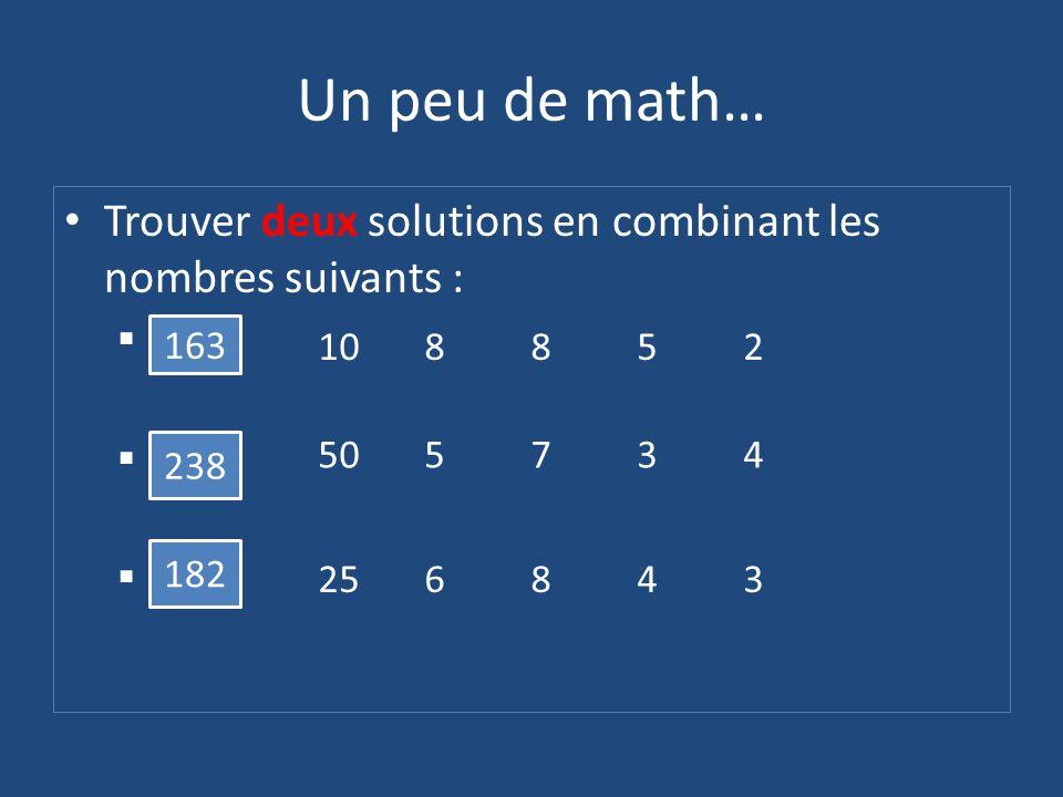 Un peu de math… Trouver deux solutions en combinant les nombres suivants : 163. 238. 182. 163. 10 8 8 5 2.