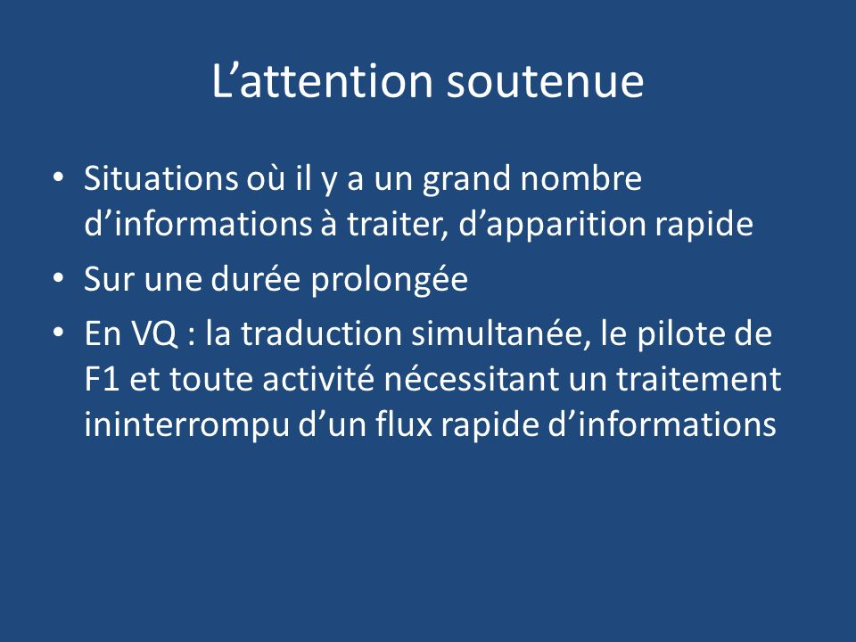 L'attention soutenue Situations où il y a un grand nombre d'informations à traiter, d'apparition rapide.