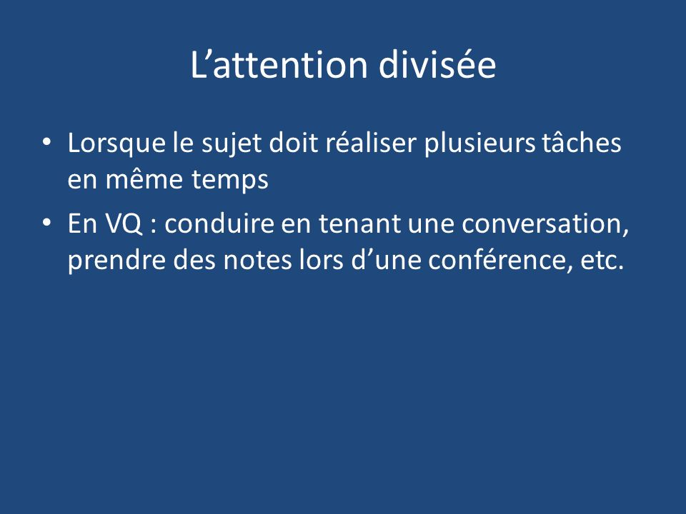 L'attention divisée Lorsque le sujet doit réaliser plusieurs tâches en même temps.