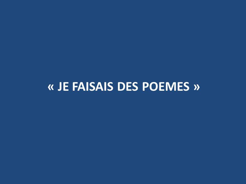 « jE FAISAIS DES POEMES »