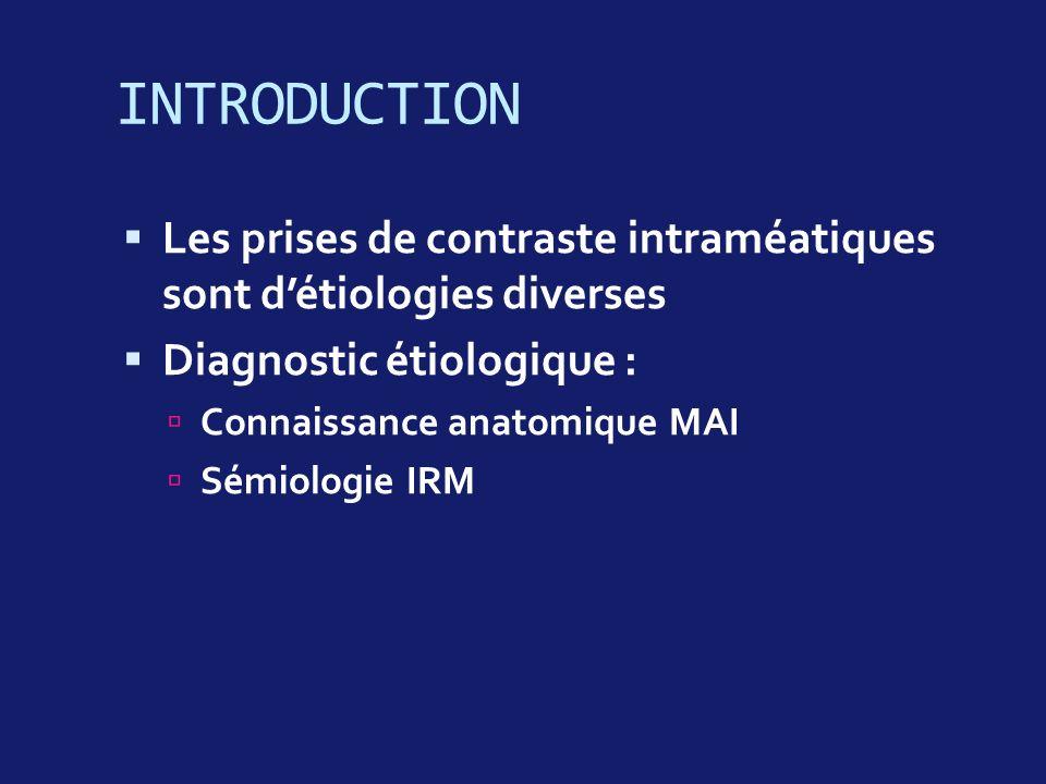 INTRODUCTION Les prises de contraste intraméatiques sont d'étiologies diverses. Diagnostic étiologique :