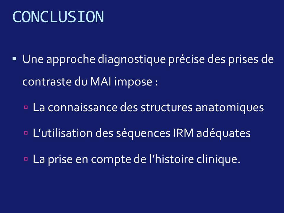 CONCLUSION Une approche diagnostique précise des prises de contraste du MAI impose : La connaissance des structures anatomiques.