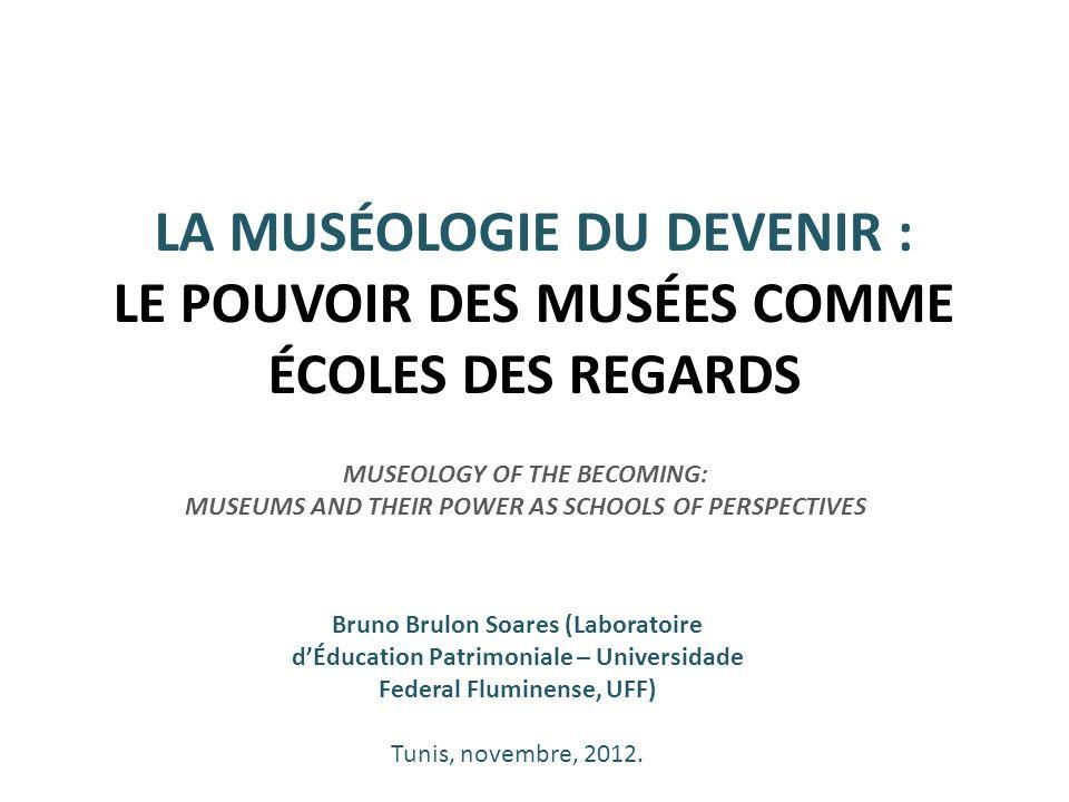 LA MUSÉOLOGIE DU DEVENIR : LE POUVOIR DES MUSÉES COMME ÉCOLES DES REGARDS