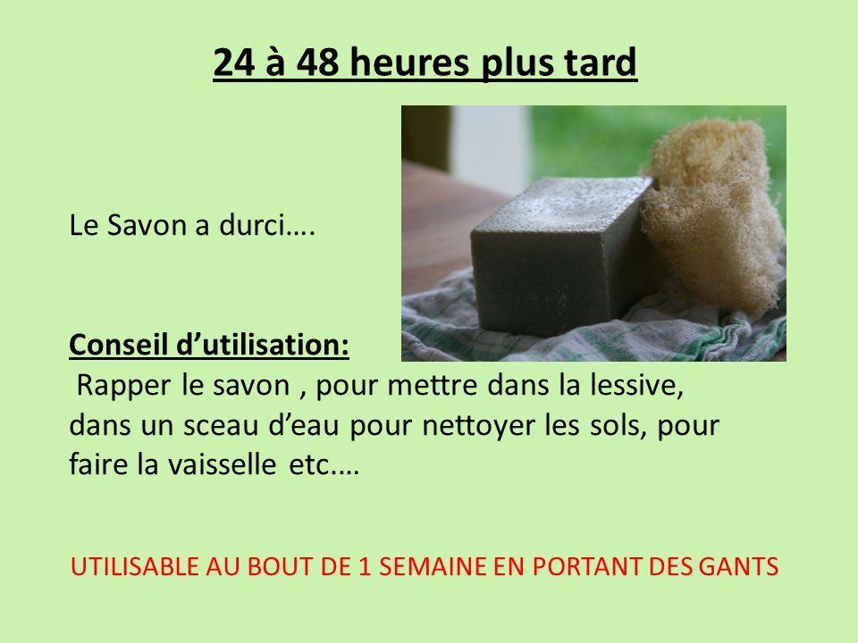 24 à 48 heures plus tard Le Savon a durci…. Conseil d'utilisation: