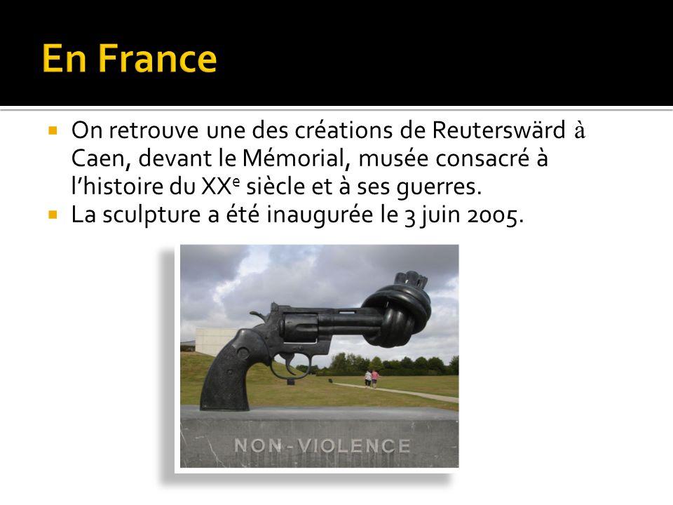 En France On retrouve une des créations de Reuterswärd à Caen, devant le Mémorial, musée consacré à l'histoire du XXe siècle et à ses guerres.
